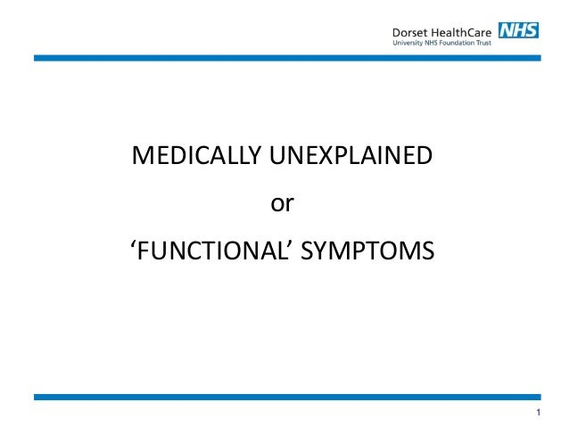 1 MEDICALLY UNEXPLAINED or 'FUNCTIONAL' SYMPTOMS