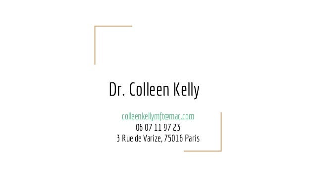 Dr. Colleen Kelly colleenkellymft@mac.com 06 07 11 97 23 3 Rue de Varize, 75016 Paris