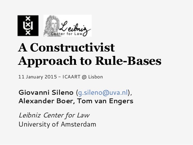A Constructivist Approach to Rule-Bases Giovanni Sileno (g.sileno@uva.nl), Alexander Boer, Tom van Engers Leibniz Center f...