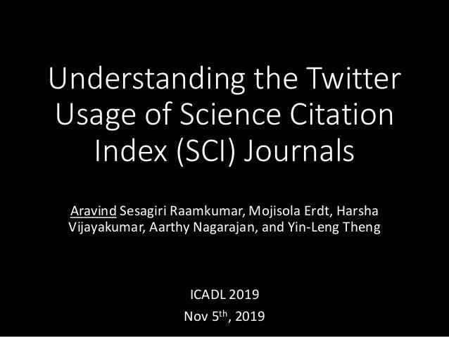 Understanding the Twitter Usage of Science Citation Index (SCI) Journals Aravind Sesagiri Raamkumar, Mojisola Erdt, Harsha...