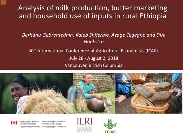 Analysis of milk production, butter marketing and household use of inputs in rural Ethiopia Berhanu Gebremedhin, Kaleb Shi...