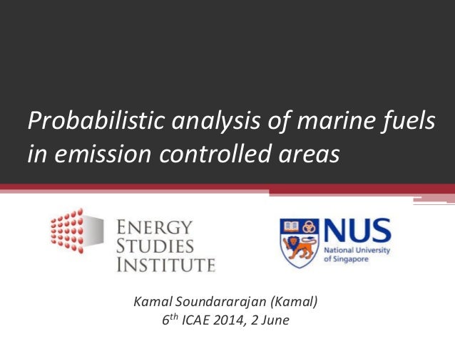 Probabilistic analysis of marine fuels in emission controlled areas  Kamal Soundararajan (Kamal)  6th ICAE 2014, 2 June
