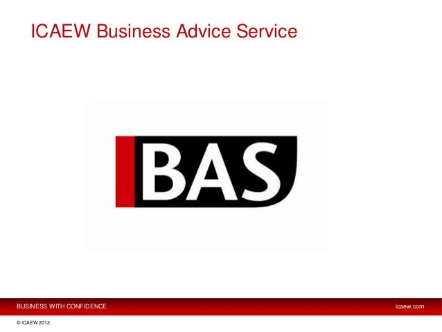 BUSINESS WITH CONFIDENCE icaew.com © ICAEW 2013 ICAEW Business Advice Service