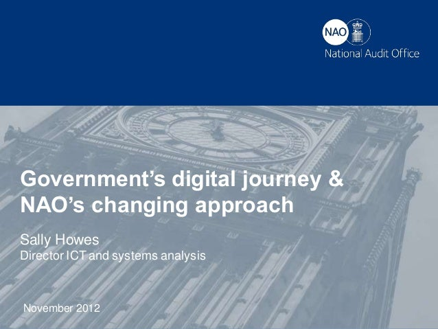 Government's digital journey &NAO's changing approachSally HowesDirector ICT and systems analysisNovember 2012