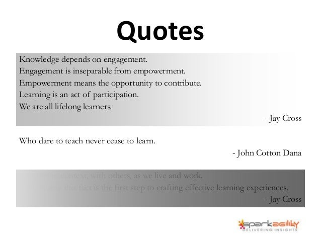 Quotes Knowledge depends on engagement. Engagement is inseparable from empowerment. Empowerment means the opportunity to c...