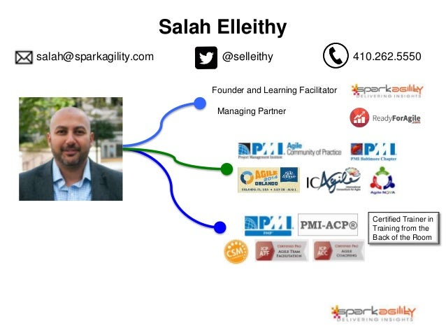 Salah Elleithy salah@sparkagility.com 410.262.5550@selleithy Founder and Learning Facilitator Certified Trainer in Trainin...