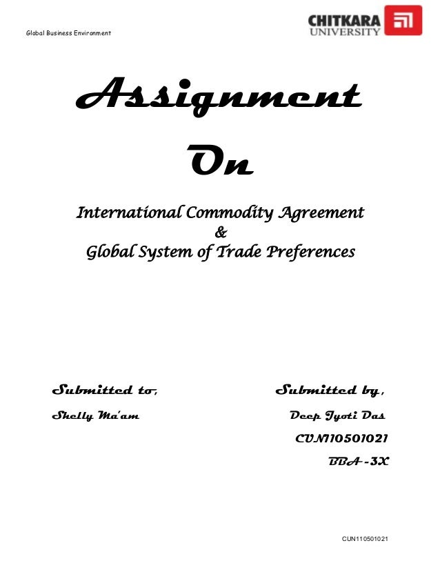Global Business EnvironmentCUN110501021AssignmentOnInternational Commodity Agreement&Global System of Trade PreferencesSub...