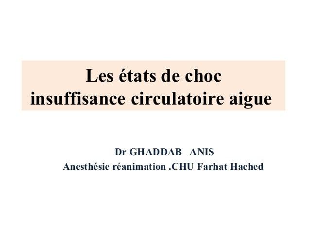 Les états de choc insuffisance circulatoire aigue Dr GHADDAB ANIS Anesthésie réanimation .CHU Farhat Hached