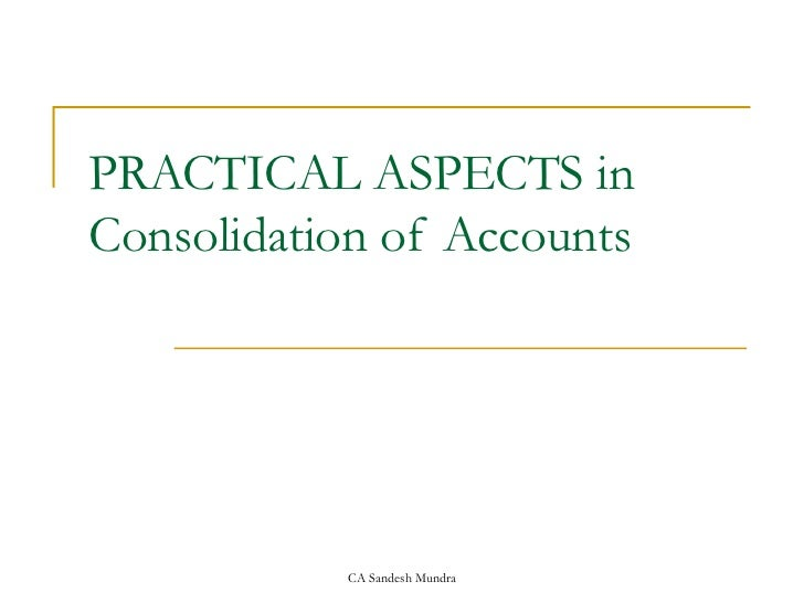PRACTICAL ASPECTS in  Consolidation of Accounts