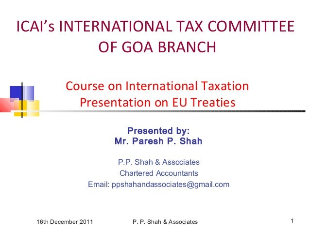 16th December 2011 P. P. Shah & Associates 1 ICAI's INTERNATIONAL TAX COMMITTEE OF GOA BRANCH Course on International Taxa...