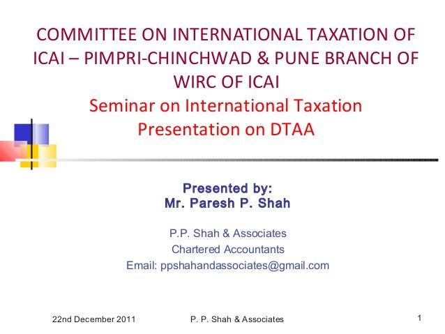 22nd December 2011 P. P. Shah & Associates 1 COMMITTEE ON INTERNATIONAL TAXATION OF ICAI – PIMPRI-CHINCHWAD & PUNE BRANCH ...