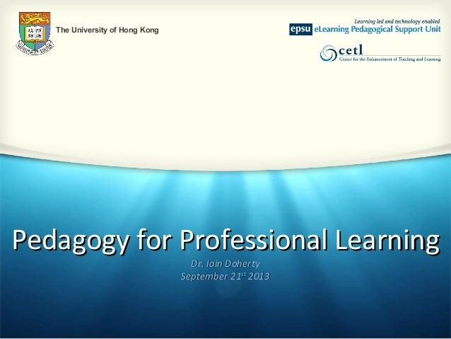 Pedagogy for Professional LearningPedagogy for Professional Learning Dr. Iain DohertyDr. Iain Doherty September 21Septembe...