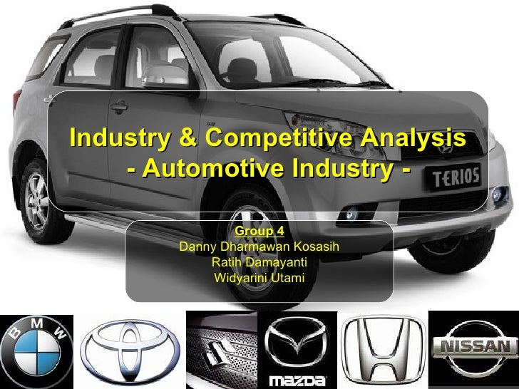 Industry & Competitive Analysis  - Automotive Industry -  Group 4 Danny Dharmawan Kosasih Ratih Damayanti Widyarini Utami