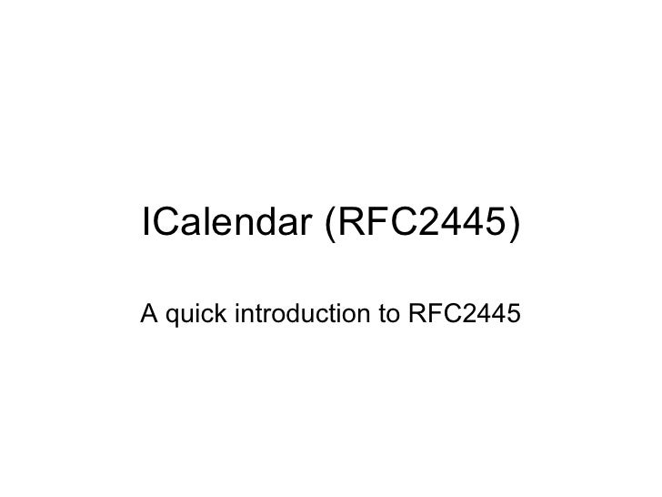 ICalendar (RFC2445)  A quick introduction to RFC2445