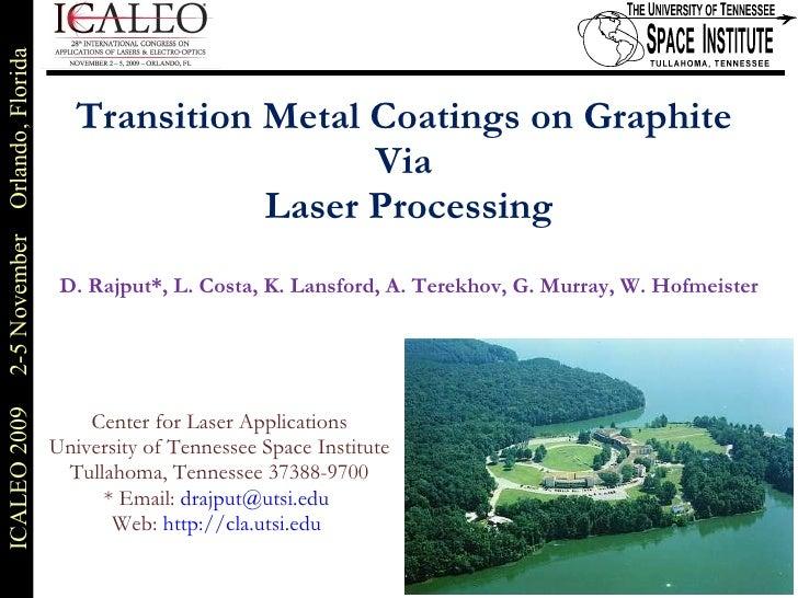 Transition Metal Coatings on Graphite  Via  Laser Processing D. Rajput*, L. Costa, K. Lansford, A. Terekhov, G. Murray, W....