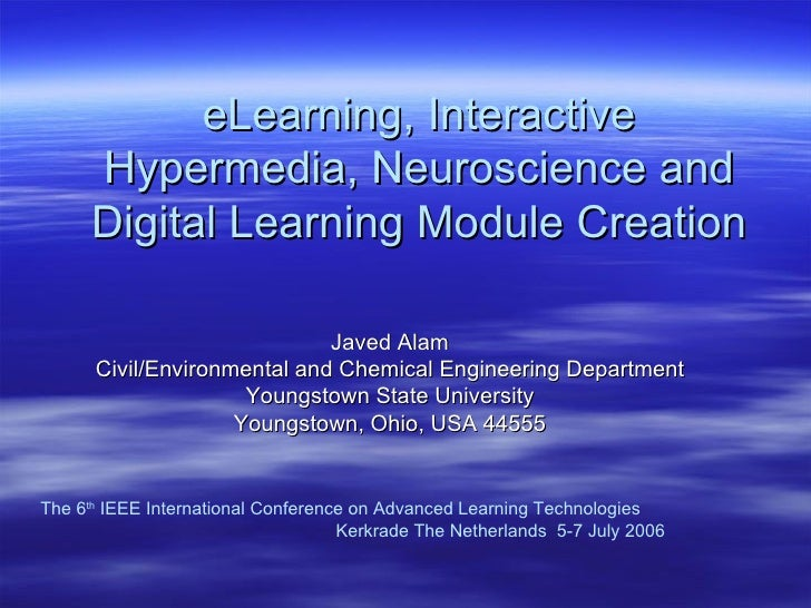 eLearning, Interactive Hypermedia, Neuroscience and Digital Learning Module Creation Javed Alam Civil/Environmental and Ch...