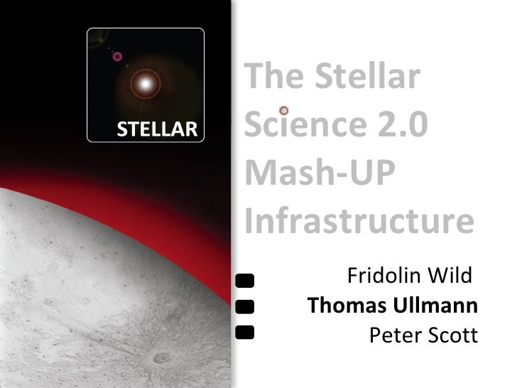 Fridolin Wild  Thomas Ullmann  Peter Scott The Stellar Science 2.0 Mash-UP Infrastructure