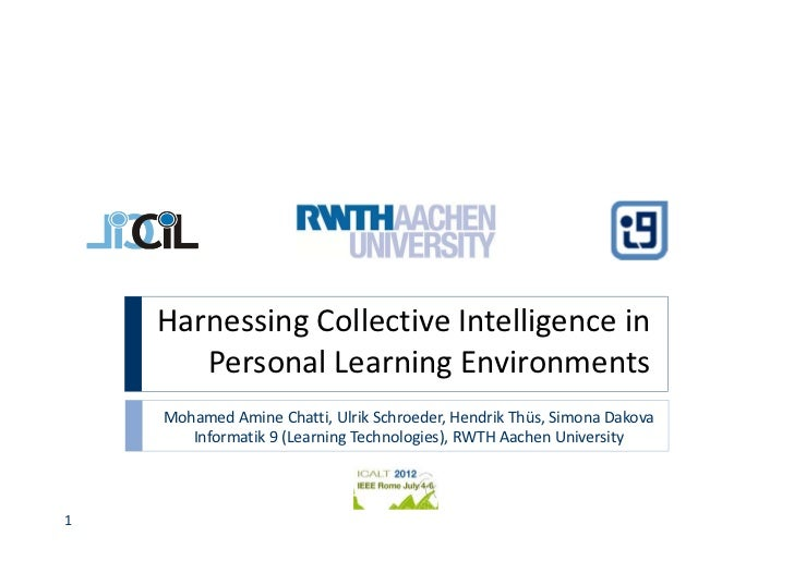 Harnessing Collective Intelligence in        Personal Learning Environments    Mohamed Amine Chatti, Ulrik Schroeder, Hend...