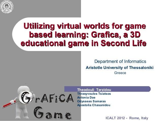 Utilizing virtual worlds for gameUtilizing virtual worlds for game based learning: Grafica, a 3Dbased learning: Grafica, a...
