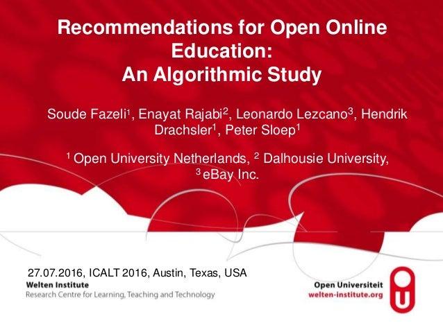 Recommendations for Open Online Education: An Algorithmic Study Soude Fazeli1, Enayat Rajabi2, Leonardo Lezcano3, Hendrik ...
