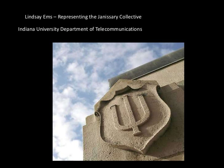 Lindsay Ems – Representing the Janissary Collective <br />Indiana University Department of Telecommunications<br />