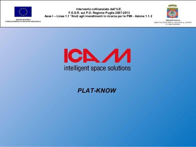 """PLAT-KNOW Intervento cofinanziato dall'U.E. F.E.S.R. sul P.O. Regione Puglia 2007-2013 Asse I – Linea 1.1 """"Aiuti agli inve..."""
