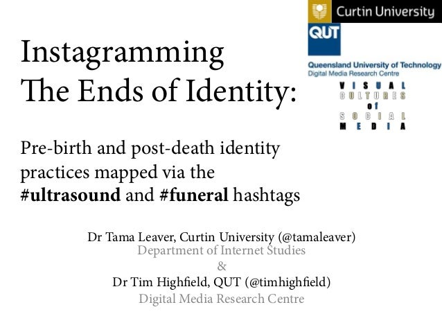 Instagramming The Ends of Identity: Pre-birth and post-death identity practices mapped via the #ultrasound and #funeral ha...