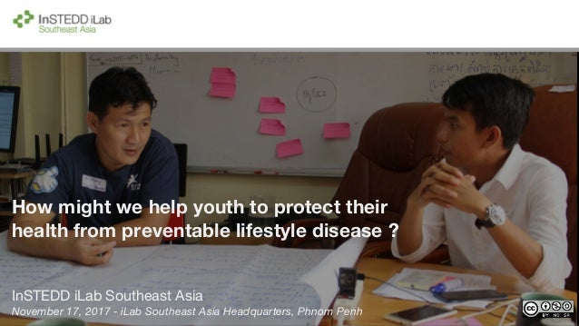 How might we help youth to protect their health from preventable lifestyle disease ? InSTEDD iLab Southeast Asia November ...