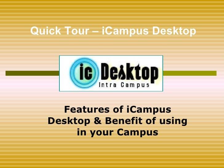 Features of iCampus Desktop & Benefit of using in your Campus Quick Tour – iCampus Desktop