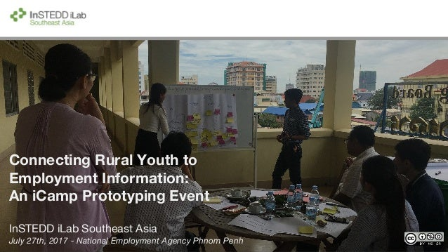Connecting Rural Youth to Employment Information: An iCamp Prototyping Event InSTEDD iLab Southeast Asia July 27th, 2017 -...