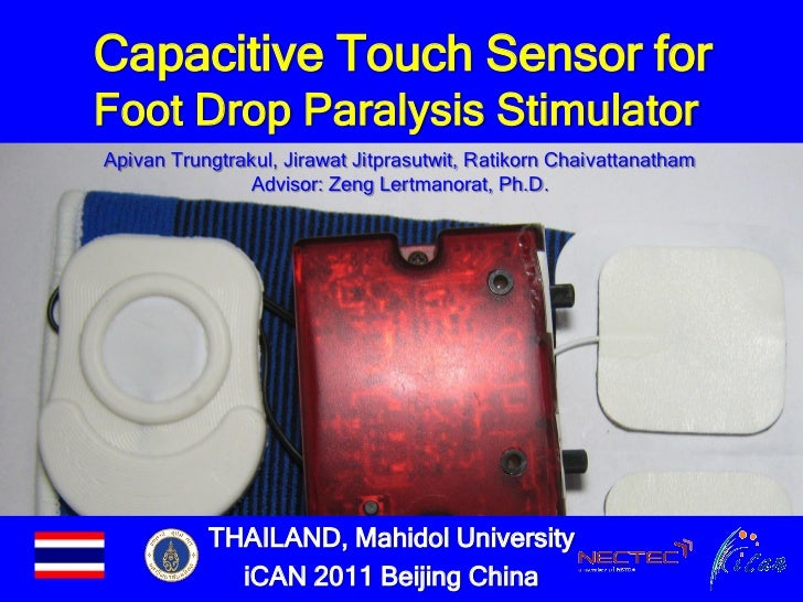 Capacitive Touch Sensor forFoot Drop Paralysis StimulatorApivan Trungtrakul, Jirawat Jitprasutwit, Ratikorn Chaivattanatha...