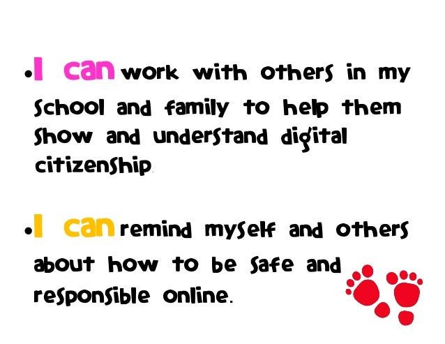I can work with others in my school and family to help them show and understand digital citizenship. I can remind myself...