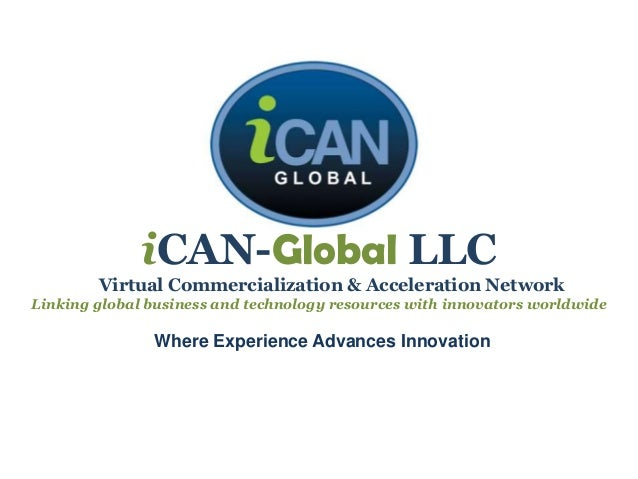 iCAN-Global LLCVirtual Commercialization & Acceleration NetworkLinking global business and technology resources with innov...