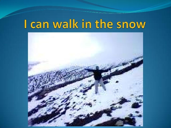 I can walk in thesnow<br />