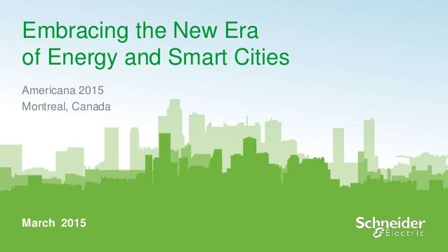 1 Embracing the New Era of Energy and Smart Cities Americana 2015 Montreal, Canada March 2015