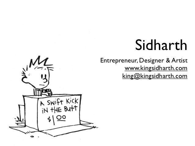 SidharthEntrepreneur, Designer & Artist        www.kingsidharth.com       king@kingsidharth.com