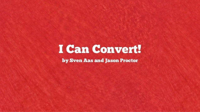 I Can Convert!by Sven Aas and Jason Proctor