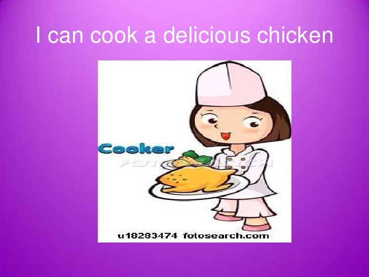 I can cook a delicious chicken<br />