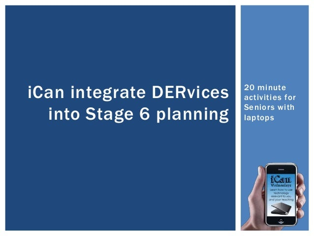 20 minute activities for Seniors with laptops iCan integrate DERvices into Stage 6 planning