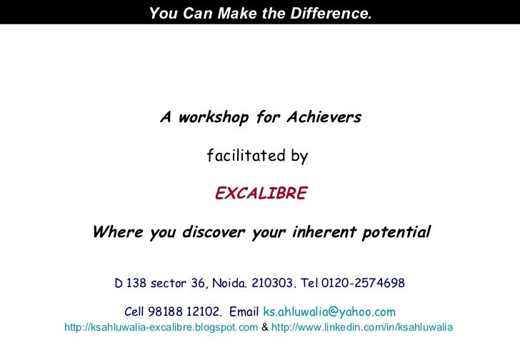 You Can Make the Difference . A workshop for Achievers facilitated by  EXCALIBRE Where you discover your inherent potentia...
