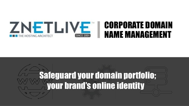 CORPORATE DOMAIN NAME MANAGEMENT Safeguard your domain portfolio; your brand's online identity