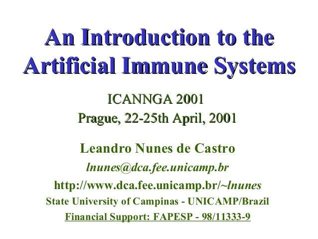 An Introduction to theAn Introduction to the Artificial Immune SystemsArtificial Immune Systems ICANNGA 2001ICANNGA 2001 P...