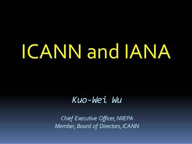 Kuo-Wei Wu Chief Executive Officer,NIIEPA Member,Board of Directors,ICANN ICANN and IANA