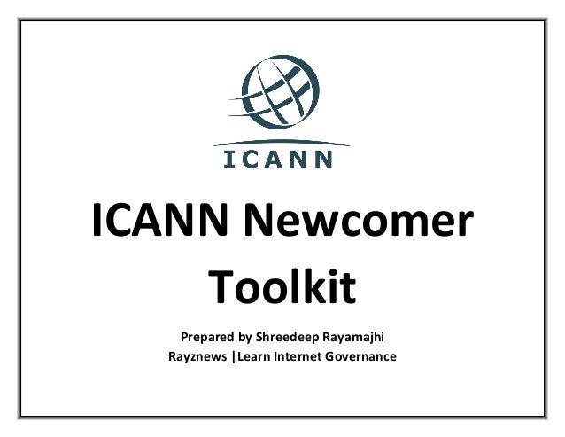 ICANN Newcomer Toolkit Prepared by Shreedeep Rayamajhi Rayznews |Learn Internet Governance