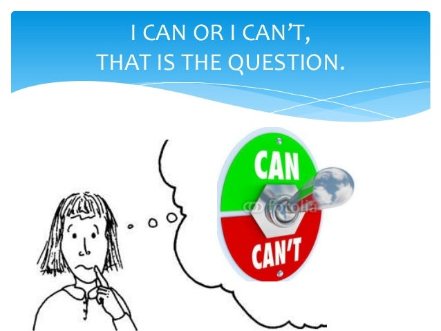 I CAN OR I CAN'T,THAT IS THE QUESTION.