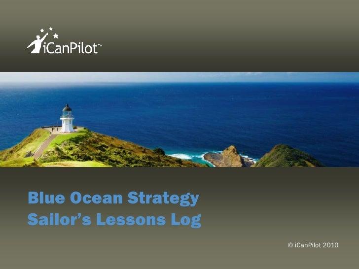 Blue Ocean Strategy<br />Sailor'sLessons Log<br />© iCanPilot 2010<br />
