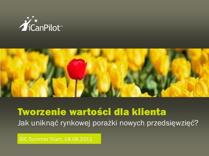 Tworzenie wartości dla klientaJak uniknąć rynkowej porażki nowych przedsięwzięć?BIC Summer Start, 18.08.2011