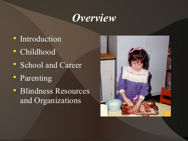 Overview  Introduction  Childhood  School and Career  Parenting  Blindness Resources and Organizations