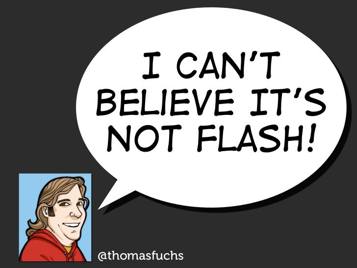 I Can't Believe It's Not Flash!   @thomasfuchs