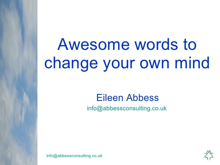 Awesome words to change your own mind Eileen Abbess [email_address]